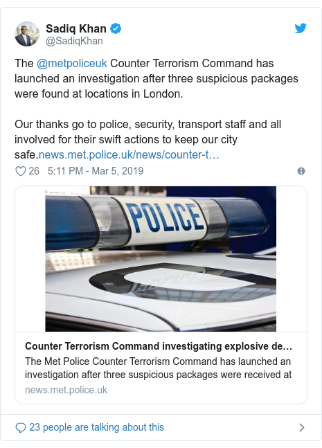Twitter post by @SadiqKhan: The @metpoliceuk Counter Terrorism Command has launched an investigation after three suspicious packages were found at locations in London. Our thanks go to police, security, transport staff and all involved for their swift actions to keep our city safe.