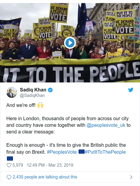 Twitter post by @SadiqKhan: And we're off! 🙌Here in London, thousands of people from across our city and country have come together with @peoplesvote_uk to send a clear message Enough is enough - it's time to give the British public the final say on Brexit. #PeoplesVote 🇪🇺#PutItToThePeople 🇪🇺