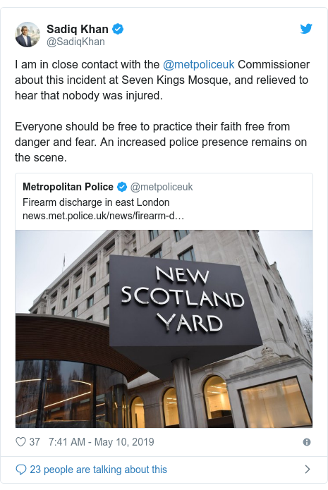 Twitter post by @SadiqKhan: I am in close contact with the @metpoliceuk Commissioner about this incident at Seven Kings Mosque, and relieved to hear that nobody was injured.Everyone should be free to practice their faith free from danger and fear. An increased police presence remains on the scene.