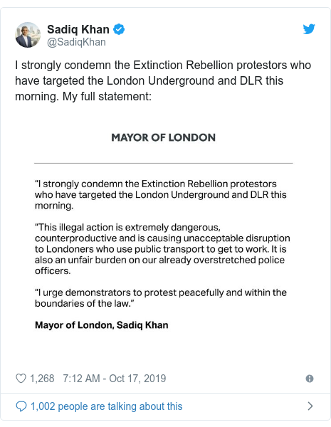 Twitter post by @SadiqKhan: I strongly condemn the Extinction Rebellion protestors who have targeted the London Underground and DLR this morning. My full statement