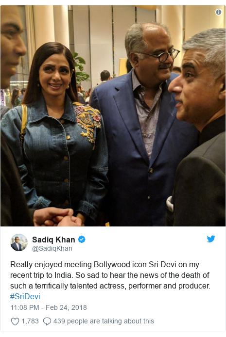 د @SadiqKhan په مټ ټویټر  تبصره : Really enjoyed meeting Bollywood icon Sri Devi on my recent trip to India. So sad to hear the news of the death of such a terrifically talented actress, performer and producer. #SriDevi
