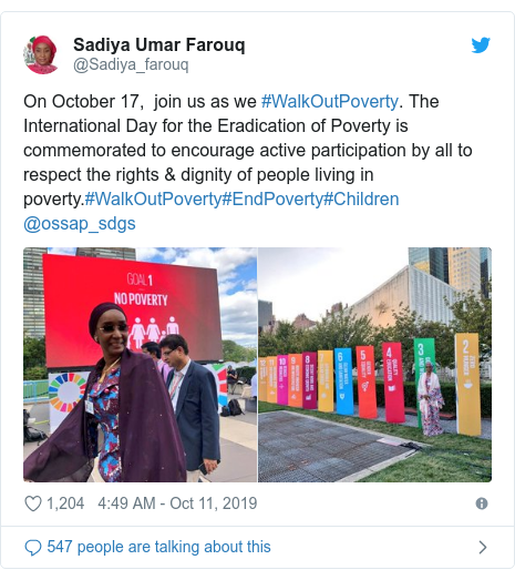 Twitter wallafa daga @Sadiya_farouq: On October 17,  join us as we #WalkOutPoverty. The International Day for the Eradication of Poverty is  commemorated to encourage active participation by all to respect the rights & dignity of people living in poverty.#WalkOutPoverty#EndPoverty#Children @ossap_sdgs