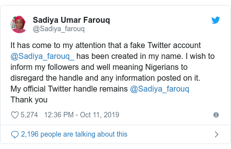 Twitter post by @Sadiya_farouq: It has come to my attention that a fake Twitter account @Sadiya_farouq_ has been created in my name. I wish to inform my followers and well meaning Nigerians to disregard the handle and any information posted on it.My official Twitter handle remains @Sadiya_farouq Thank you