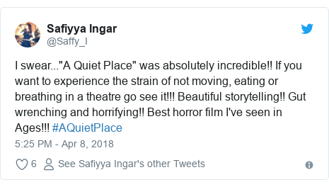 "Twitter post by @Saffy_I: I swear...""A Quiet Place"" was absolutely incredible!! If you want to experience the strain of not moving, eating or breathing in a theatre go see it!!! Beautiful storytelling!! Gut wrenching and horrifying!! Best horror film I've seen in Ages!!! #AQuietPlace"