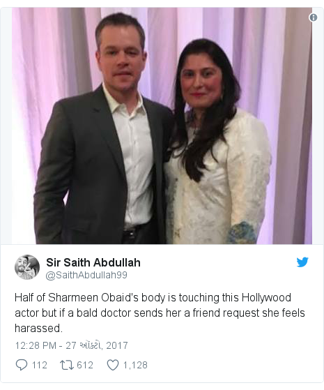 Twitter post by @SaithAbdullah99: Half of Sharmeen Obaid's body is touching this Hollywood actor but if a bald doctor sends her a friend request she feels harassed.
