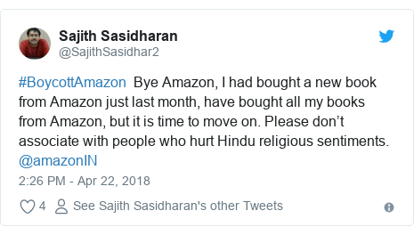 Twitter post by @SajithSasidhar2: #BoycottAmazon  Bye Amazon, I had bought a new book from Amazon just last month, have bought all my books from Amazon, but it is time to move on. Please don't associate with people who hurt Hindu religious sentiments. @amazonIN