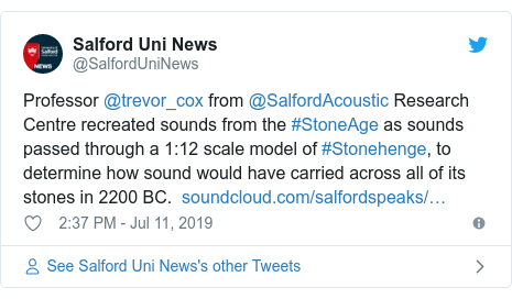 Twitter post by @SalfordUniNews: Professor @trevor_cox from @SalfordAcoustic Research Centre recreated sounds from the #StoneAge as sounds passed through a 1 12 scale model of #Stonehenge, to determine how sound would have carried across all of its stones in 2200 BC.