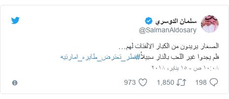 تويتر رسالة بعث بها @SalmanAldosary: الصغار يريدون من الكبار الالفتات لهم…فلم يجدوا غير اللعب بالنار سبيلاً#قطر_تعترض_طايره_امارتيه