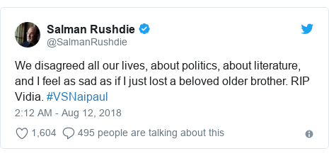 Twitter post by @SalmanRushdie: We disagreed all our lives, about politics, about literature, and I feel as sad as if I just lost a beloved older brother. RIP Vidia. #VSNaipaul