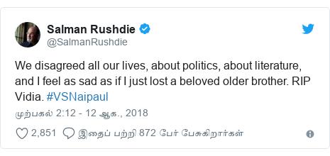 டுவிட்டர் இவரது பதிவு @SalmanRushdie: We disagreed all our lives, about politics, about literature, and I feel as sad as if I just lost a beloved older brother. RIP Vidia. #VSNaipaul