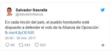 Publicación de Twitter por @SalvadorAlianza: En cada rincón del país, el pueblo hondureño está dispuesto a defender el voto de la Alianza de Oposición´.