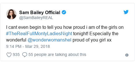 Twitter post by @SamBaileyREAL: I cant even begin to tell you how proud i am of the girls on  #TheRealFullMontyLadiesNight tonight! Especially the wonderful @wonderwomanshel proud of you girl xx