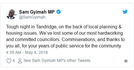 Twitter post by @SamGyimah: Tough night in Tandridge, on the back of local planning & housing issues. We've lost some of our most hardworking and committed councillors. Commiserations, and thanks to you all, for your years of public service for the community.
