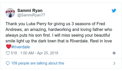 Twitter post by @SammiRyan77: Thank you Luke Perry for giving us 3 seasons of Fred Andrews, an amazing, hardworking and loving father who always puts his son first. I will miss seeing your beautiful smile light up the dark town that is Riverdale. Rest in love ❤️#riverdale