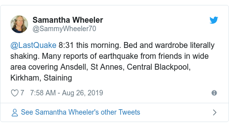 Twitter post by @SammyWheeler70: @LastQuake 8 31 this morning. Bed and wardrobe literally shaking. Many reports of earthquake from friends in wide area covering Ansdell, St Annes, Central Blackpool, Kirkham, Staining