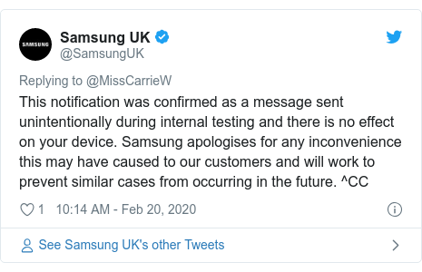 Twitter post by @SamsungUK: This notification was confirmed as a message sent unintentionally during internal testing and there is no effect on your device. Samsung apologises for any inconvenience this may have caused to our customers and will work to prevent similar cases from occurring in the future. ^CC