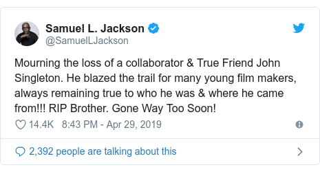 Twitter post by @SamuelLJackson: Mourning the loss of a collaborator & True Friend John Singleton. He blazed the trail for many young film makers, always remaining true to who he was & where he came from!!! RIP Brother. Gone Way Too Soon!