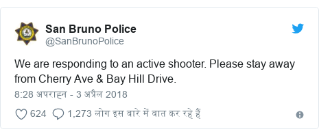 ट्विटर पोस्ट @SanBrunoPolice: We are responding to an active shooter. Please stay away from Cherry Ave & Bay Hill Drive.
