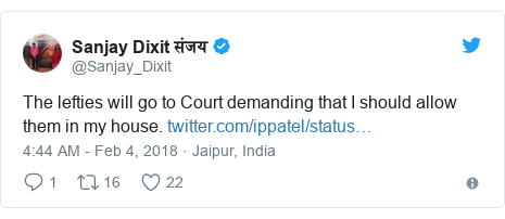 Twitter post by @Sanjay_Dixit: The lefties will go to Court demanding that I should allow them in my house.