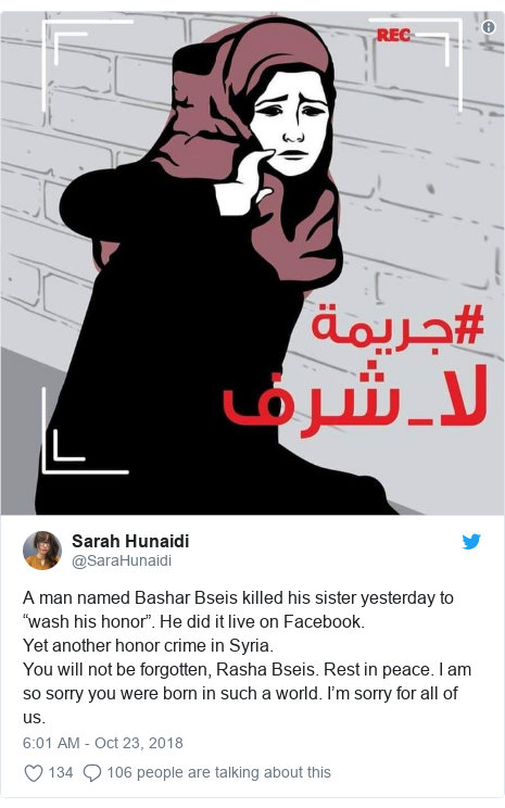 """Twitter post by @SaraHunaidi: A man named Bashar Bseis killed his sister yesterday to """"wash his honor"""". He did it live on Facebook.Yet another honor crime in Syria.You will not be forgotten, Rasha Bseis. Rest in peace. I am so sorry you were born in such a world. I'm sorry for all of us."""
