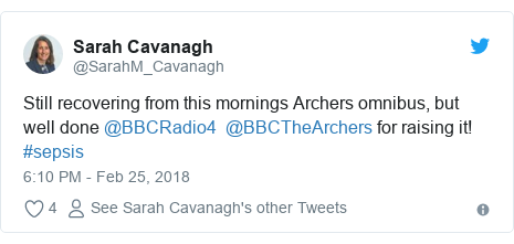 Twitter post by @SarahM_Cavanagh: Still recovering from this mornings Archers omnibus, but well done @BBCRadio4  @BBCTheArchers for raising it! #sepsis