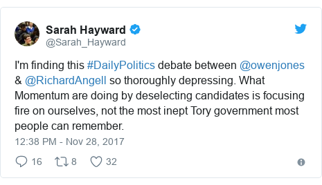 Twitter post by @Sarah_Hayward: I'm finding this #DailyPolitics debate between @owenjones & @RichardAngell so thoroughly depressing. What Momentum are doing by deselecting candidates is focusing fire on ourselves, not the most inept Tory government most people can remember.