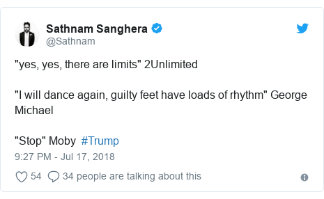 "Twitter post by @Sathnam: ""yes, yes, there are limits"" 2Unlimited""I will dance again, guilty feet have loads of rhythm"" George Michael""Stop"" Moby  #Trump"