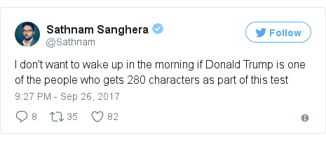 Twitter post by @Sathnam: I don't want to wake up in the morning if Donald Trump is one of the people who gets 280 characters as part of this test