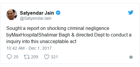 Twitter post by @SatyendarJain: Sought a report on shocking criminal negligence byMaxHospitalShalimar Bagh & directed Dept to conduct a  inquiry into this unacceptable act