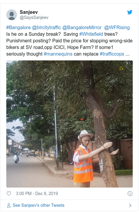 Twitter post by @SaysSanjeev: #Bangalore @blrcitytraffic @BangaloreMirror  @WFRising Is he on a Sunday break?  Saving #Whitefield trees? Punishment posting? Paid the price for stopping wrong-side bikers at SV road,opp ICICI, Hope Farm? If some1 seriously thought #mannequins can replace #trafficcops ...