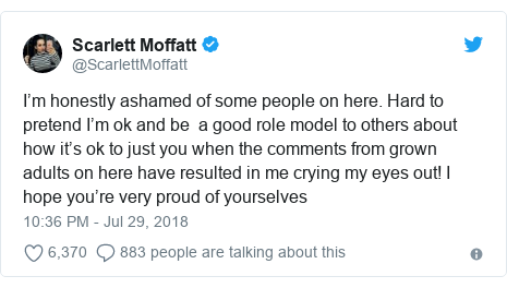 Twitter post by @ScarlettMoffatt: I'm honestly ashamed of some people on here. Hard to pretend I'm ok and be  a good role model to others about how it's ok to just you when the comments from grown adults on here have resulted in me crying my eyes out! I hope you're very proud of yourselves