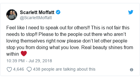 Twitter post by @ScarlettMoffatt: Feel like I need to speak out for others!! This is not fair this needs to stop!! Please to the people out there who aren't loving themselves right now please don't let other people stop you from doing what you love. Real beauty shines from within ❤️