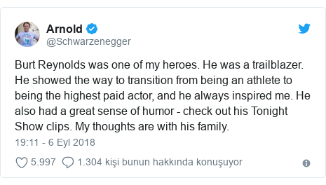 @Schwarzenegger tarafından yapılan Twitter paylaşımı: Burt Reynolds was one of my heroes. He was a trailblazer. He showed the way to transition from being an athlete to being the highest paid actor, and he always inspired me. He also had a great sense of humor - check out his Tonight Show clips. My thoughts are with his family.