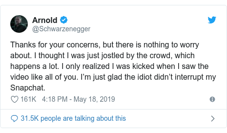 Twitter post by @Schwarzenegger: Thanks for your concerns, but there is nothing to worry about. I thought I was just jostled by the crowd, which happens a lot. I only realized I was kicked when I saw the video like all of you. I'm just glad the idiot didn't interrupt my Snapchat.