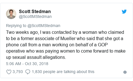 Twitter post by @ScottMStedman: Two weeks ago, I was contacted by a woman who claimed to be a former associate of Mueller who said that she got a phone call from a man working on behalf of a GOP operative who was paying women to come forward to make up sexual assault allegations.