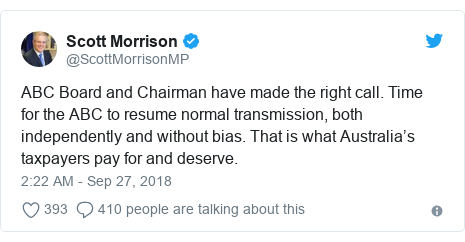 Twitter post by @ScottMorrisonMP: ABC Board and Chairman have made the right call. Time for the ABC to resume normal transmission, both independently and without bias. That is what Australia's taxpayers pay for and deserve.