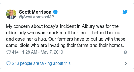 Twitter post by @ScottMorrisonMP: My concern about today's incident in Albury was for the older lady who was knocked off her feet. I helped her up and gave her a hug. Our farmers have to put up with these same idiots who are invading their farms and their homes.