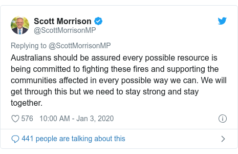 Twitter post by @ScottMorrisonMP: Australians should be assured every possible resource is being committed to fighting these fires and supporting the communities affected in every possible way we can. We will get through this but we need to stay strong and stay together.