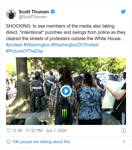 Twitter post by @ScottThuman: SHOCKING  to see members of the media also taking direct, *intentional* punches and swings from police as they cleared the streets of protesters outside the White House. #protest #Washington #WashingtonDCProtest   #PictureOfTheDay