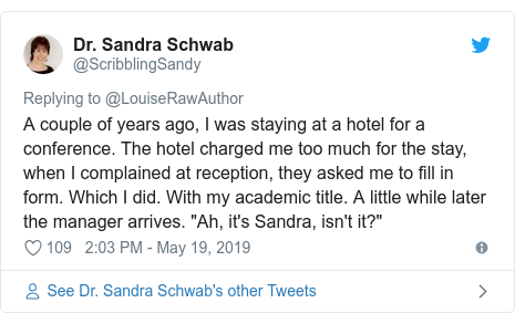 """Twitter post by @ScribblingSandy: A couple of years ago, I was staying at a hotel for a conference. The hotel charged me too much for the stay, when I complained at reception, they asked me to fill in form. Which I did. With my academic title. A little while later the manager arrives. """"Ah, it's Sandra, isn't it?"""""""