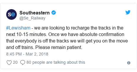 Twitter post by @Se_Railway: #Lewisham - we are looking to recharge the tracks in the next 10-15 minutes. Once we have absolute confirmation that everybody is off the tracks we will get you on the move and off trains. Please remain patient.