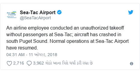 Twitter post by @SeaTacAirport: An airline employee conducted an unauthorized takeoff without passengers at Sea-Tac; aircraft has crashed in south Puget Sound. Normal operations at Sea-Tac Airport have resumed.