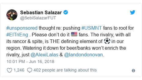 Twitter post by @SebiSalazarFUT: #unsponsored thought re  pushing #USMNT fans to root for #ElTriEng . Please don't do it 🇺🇸 fans. The rivalry, with all its rancor & spite, is THE defining element of ⚽️ in our region. Watering it down for beer/banks won't enrich the rivalry, just @AlexiLalas & @landondonovan.