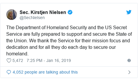 Twitter post by @SecNielsen: The Department of Homeland Security and the US Secret Service are fully prepared to support and secure the State of the Union. We thank the Service for their mission focus and dedication and for all they do each day to secure our homeland.