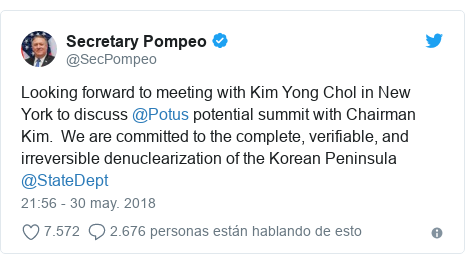 Publicación de Twitter por @SecPompeo: Looking forward to meeting with Kim Yong Chol in New York to discuss @Potus potential summit with Chairman Kim.  We are committed to the complete, verifiable, and irreversible denuclearization of the Korean Peninsula @StateDept