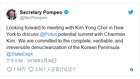 Twitter 用户名 @SecPompeo: Looking forward to meeting with Kim Yong Chol in New York to discuss @Potus potential summit with Chairman Kim.  We are committed to the complete, verifiable, and irreversible denuclearization of the Korean Peninsula @StateDept