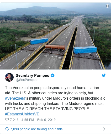 Twitter post by @SecPompeo: The Venezuelan people desperately need humanitarian aid. The U.S. & other countries are trying to help, but #Venezuela's military under Maduro's orders is blocking aid with trucks and shipping tankers. The Maduro regime must LET THE AID REACH THE STARVING PEOPLE. #EstamosUnidosVE