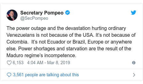 Twitter post by @SecPompeo: The power outage and the devastation hurting ordinary Venezuelans is not because of the USA. It's not because of Colombia.  It's not Ecuador or Brazil, Europe or anywhere else. Power shortages and starvation are the result of the Maduro regime's incompetence.
