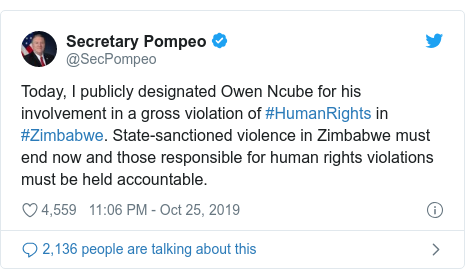 Twitter ubutumwa bwa @SecPompeo: Today, I publicly designated Owen Ncube for his involvement in a gross violation of #HumanRights in #Zimbabwe. State-sanctioned violence in Zimbabwe must end now and those responsible for human rights violations must be held accountable.