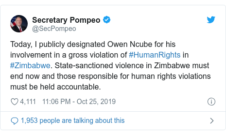 Twitter post by @SecPompeo: Today, I publicly designated Owen Ncube for his involvement in a gross violation of #HumanRights in #Zimbabwe. State-sanctioned violence in Zimbabwe must end now and those responsible for human rights violations must be held accountable.